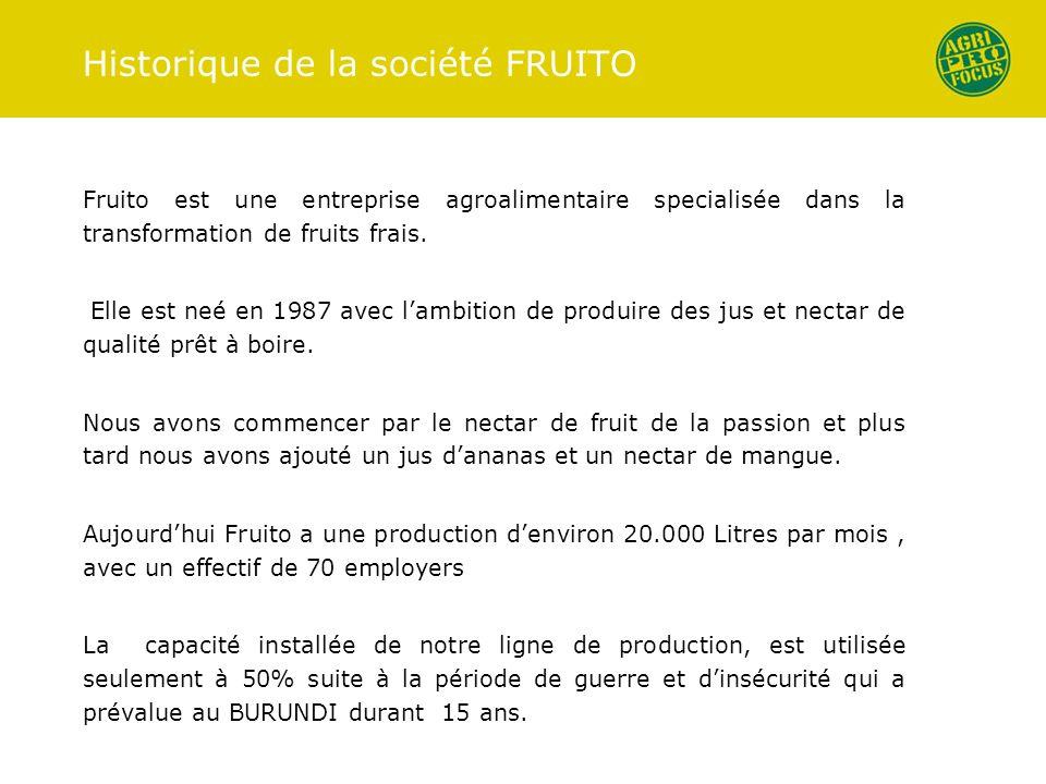 Historique de la société FRUITO Fruito est une entreprise agroalimentaire specialisée dans la transformation de fruits frais. Elle est neé en 1987 ave
