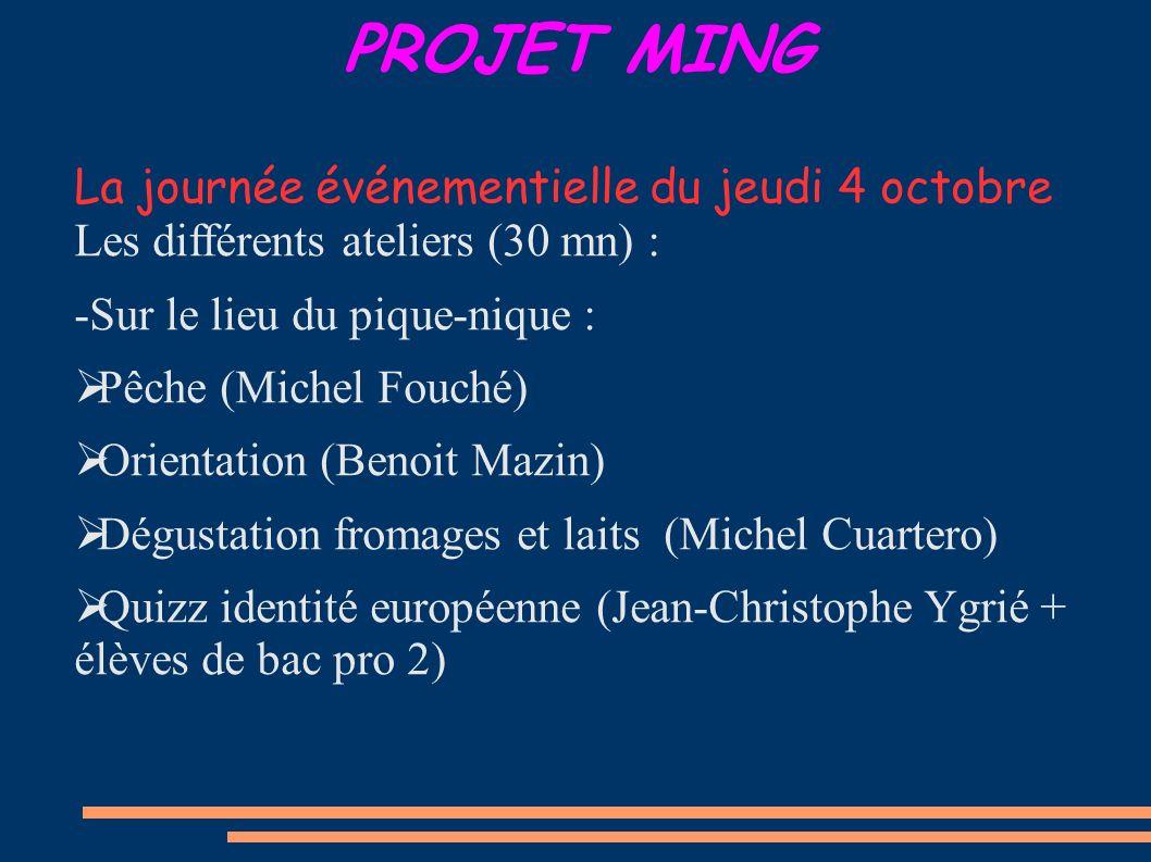 PROJET MING La journée événementielle du jeudi 4 octobre Les différents ateliers (30 mn) : -Sur le lieu du pique-nique : Pêche (Michel Fouché) Orienta