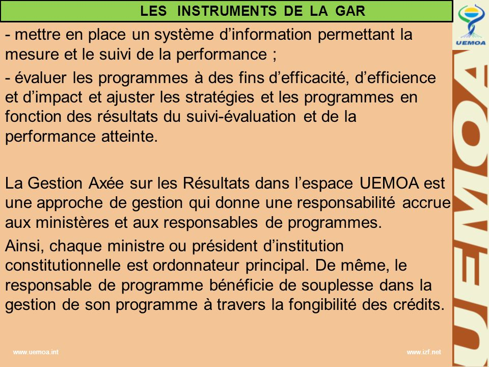 www.uemoa.int www.izf.net - mettre en place un système dinformation permettant la mesure et le suivi de la performance ; - évaluer les programmes à de