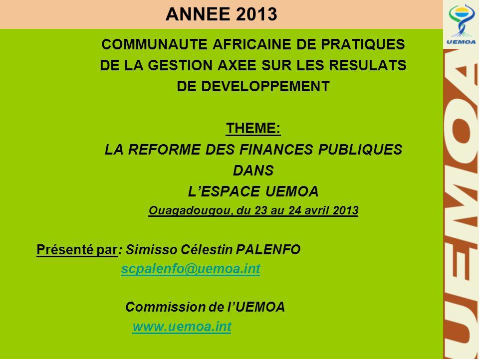 www.uemoa.int www.izf.net ANNEE 2013 COMMUNAUTE AFRICAINE DE PRATIQUES DE LA GESTION AXEE SUR LES RESULATS DE DEVELOPPEMENT THEME: LA REFORME DES FINA