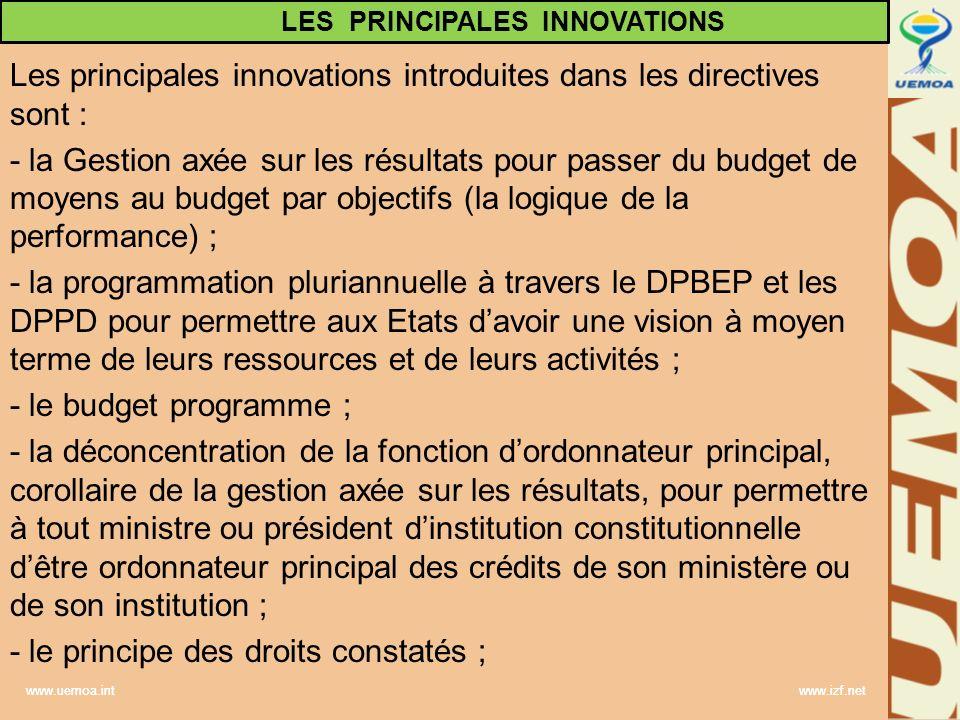 www.uemoa.int www.izf.net Les principales innovations introduites dans les directives sont : - la Gestion axée sur les résultats pour passer du budget
