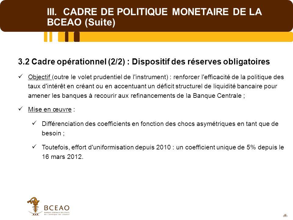 13 III. CADRE DE POLITIQUE MONETAIRE DE LA BCEAO (Suite) 3.2 Cadre opérationnel (2/2) : Dispositif des réserves obligatoires Objectif (outre le volet
