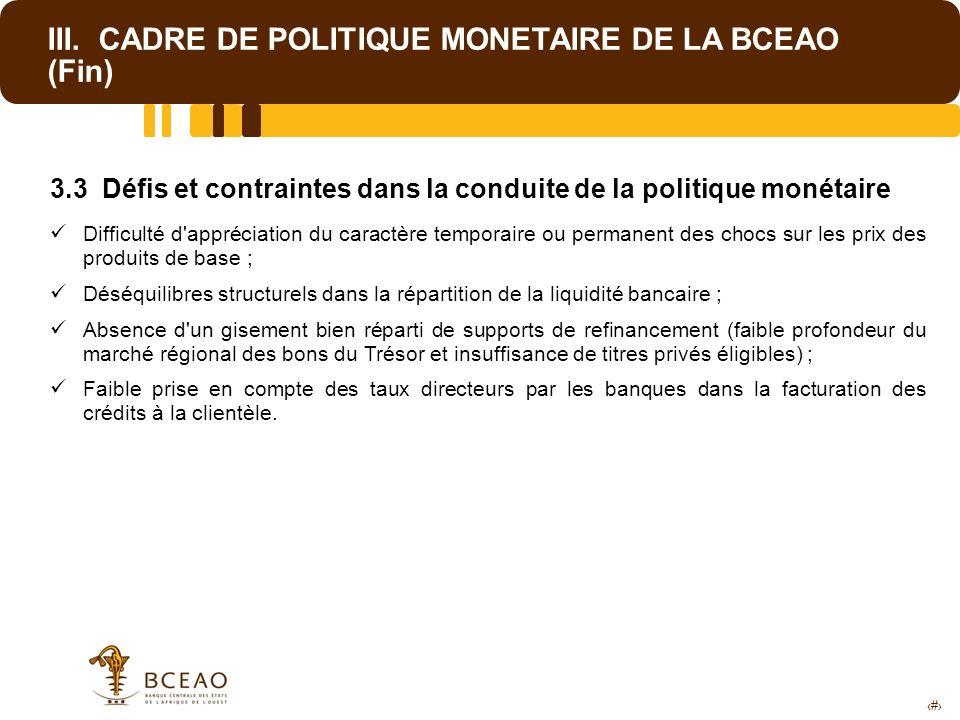 14 III. CADRE DE POLITIQUE MONETAIRE DE LA BCEAO (Fin) 3.3 Défis et contraintes dans la conduite de la politique monétaire Difficulté d'appréciation d