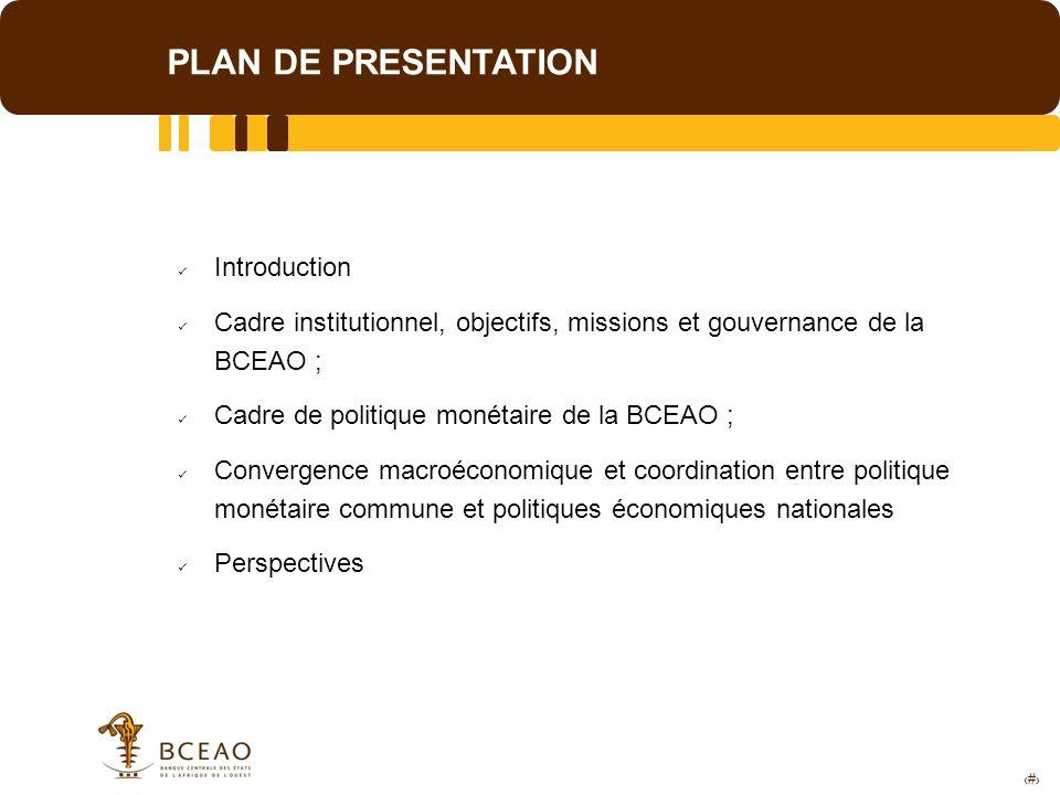 2 PLAN DE PRESENTATION Introduction Cadre institutionnel, objectifs, missions et gouvernance de la BCEAO ; Cadre de politique monétaire de la BCEAO ;
