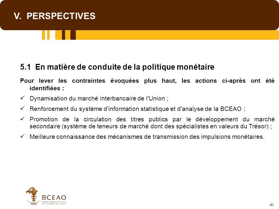 21 V. PERSPECTIVES 5.1 En matière de conduite de la politique monétaire Pour lever les contraintes évoquées plus haut, les actions ci-après ont été id