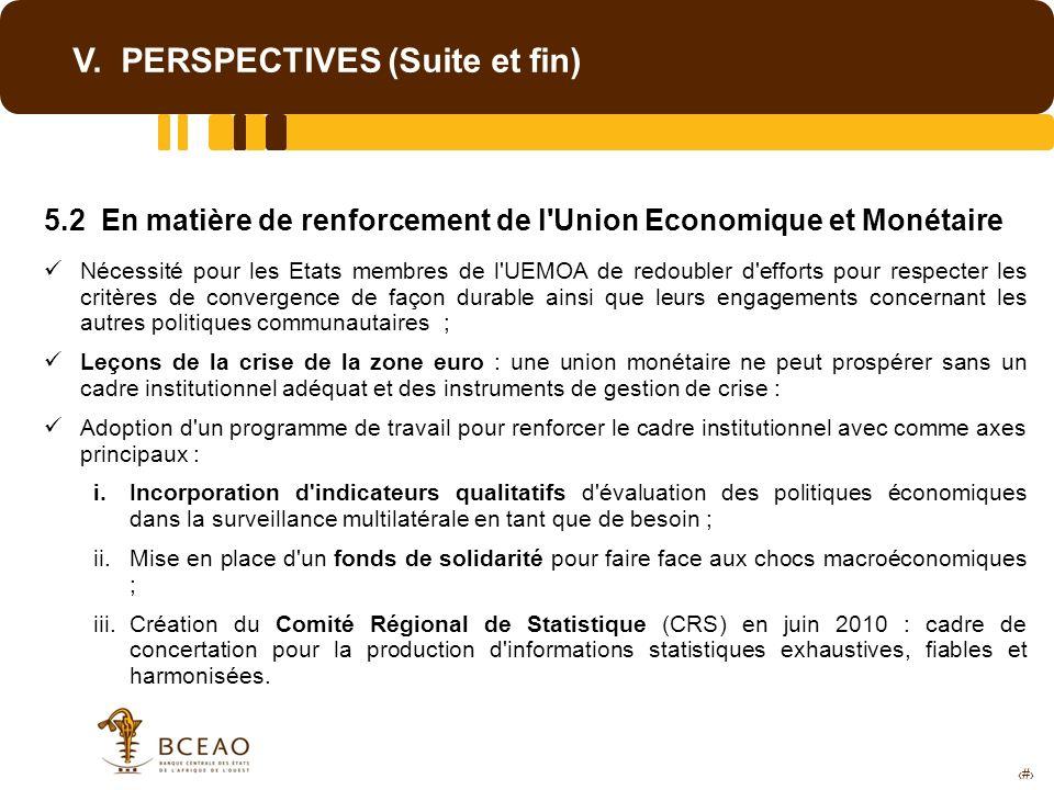 22 V. PERSPECTIVES (Suite et fin) 5.2 En matière de renforcement de l'Union Economique et Monétaire Nécessité pour les Etats membres de l'UEMOA de red