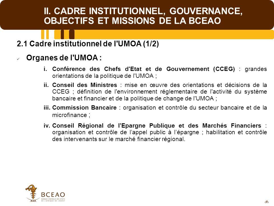 4 II. CADRE INSTITUTIONNEL, GOUVERNANCE, OBJECTIFS ET MISSIONS DE LA BCEAO 2.1 Cadre institutionnel de l'UMOA (1/2) Organes de l'UMOA : i.Conférence d