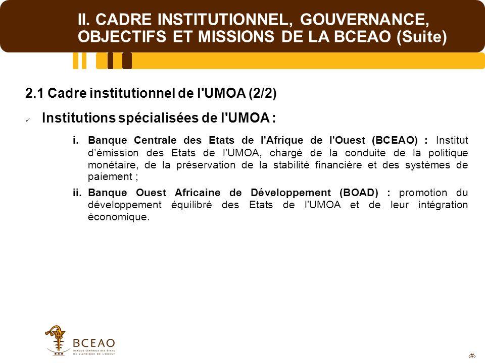 5 II. CADRE INSTITUTIONNEL, GOUVERNANCE, OBJECTIFS ET MISSIONS DE LA BCEAO (Suite) 2.1 Cadre institutionnel de l'UMOA (2/2) Institutions spécialisées