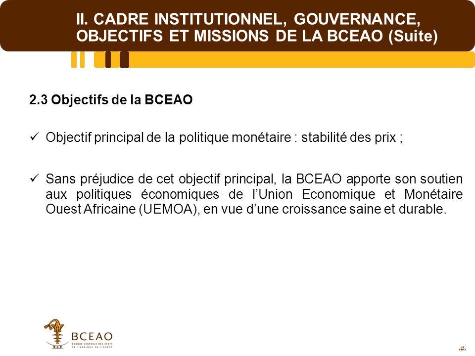 7 II. CADRE INSTITUTIONNEL, GOUVERNANCE, OBJECTIFS ET MISSIONS DE LA BCEAO (Suite) 2.3 Objectifs de la BCEAO Objectif principal de la politique monéta