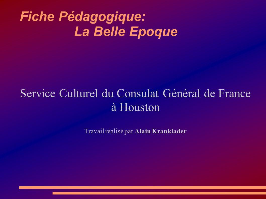 Fiche Pédagogique: La Belle Epoque Service Culturel du Consulat Général de France à Houston Travail réalisé par Alain Kranklader