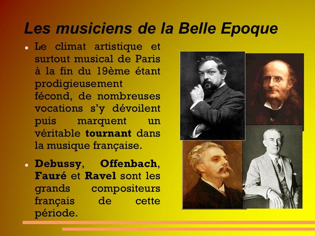 Les musiciens de la Belle Epoque Le climat artistique et surtout musical de Paris à la fin du 19ème étant prodigieusement fécond, de nombreuses vocati