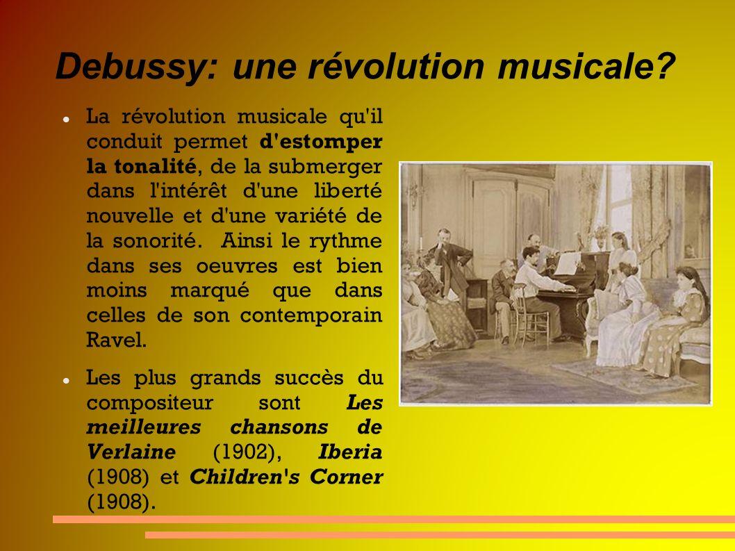 Debussy: une révolution musicale? La révolution musicale qu'il conduit permet d'estomper la tonalité, de la submerger dans l'intérêt d'une liberté nou