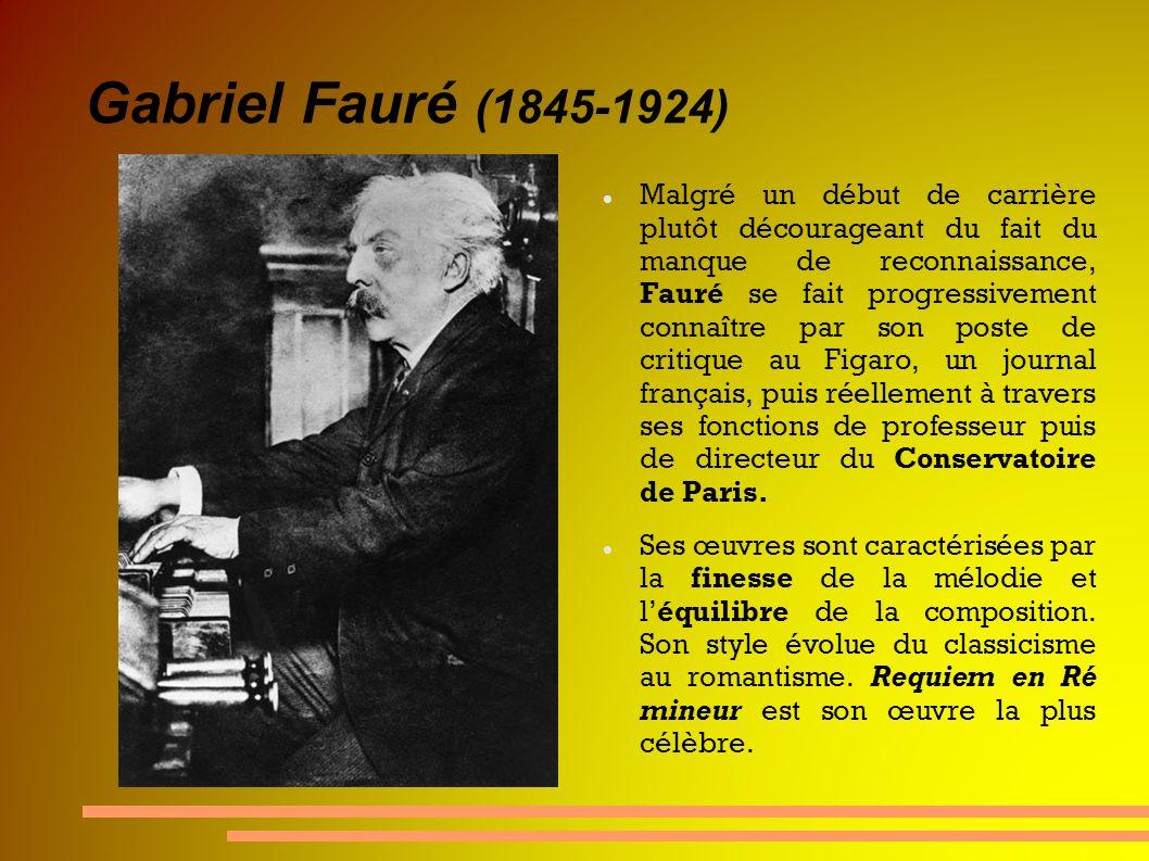 Gabriel Fauré (1845-1924) Malgré un début de carrière plutôt décourageant du fait du manque de reconnaissance, Fauré se fait progressivement connaître