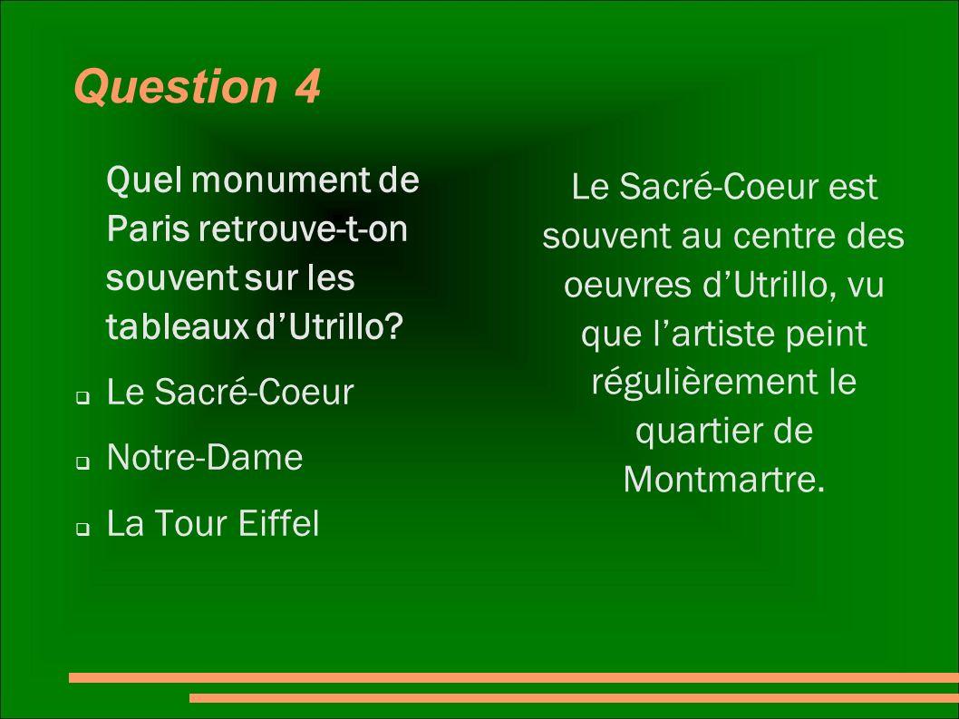 Question 4 Quel monument de Paris retrouve-t-on souvent sur les tableaux dUtrillo? Le Sacré-Coeur Notre-Dame La Tour Eiffel Le Sacré-Coeur est souvent