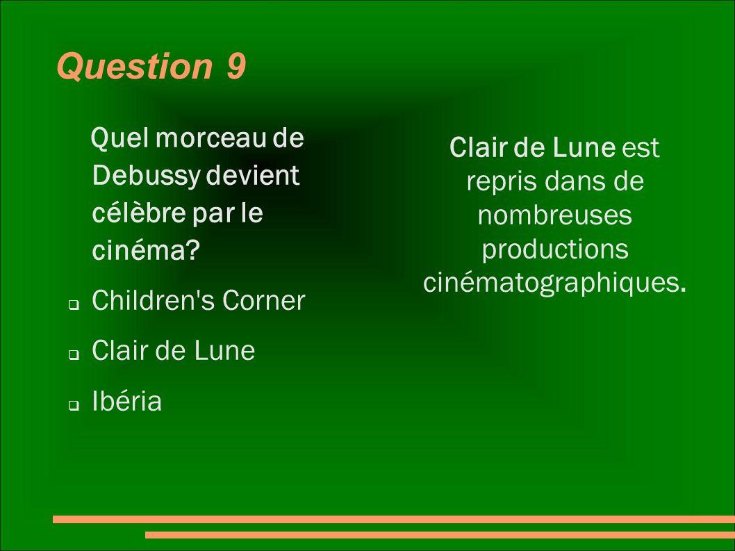 Question 9 Quel morceau de Debussy devient célèbre par le cinéma? Children's Corner Clair de Lune Ibéria Clair de Lune est repris dans de nombreuses p
