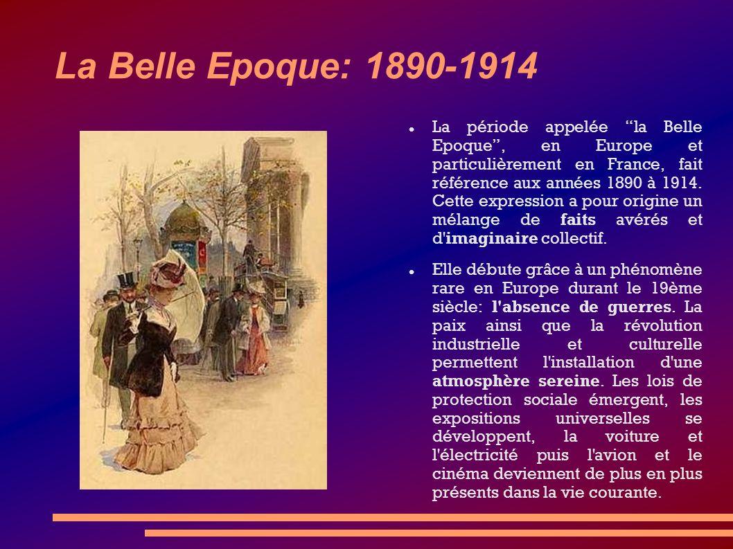 La Belle Epoque: 1890-1914 La période appelée la Belle Epoque, en Europe et particulièrement en France, fait référence aux années 1890 à 1914. Cette e