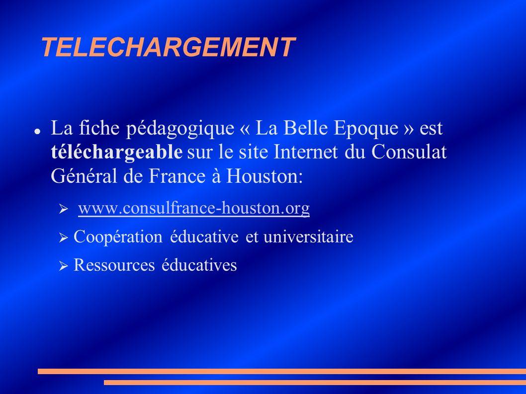 TELECHARGEMENT La fiche pédagogique « La Belle Epoque » est téléchargeable sur le site Internet du Consulat Général de France à Houston: www.consulfra