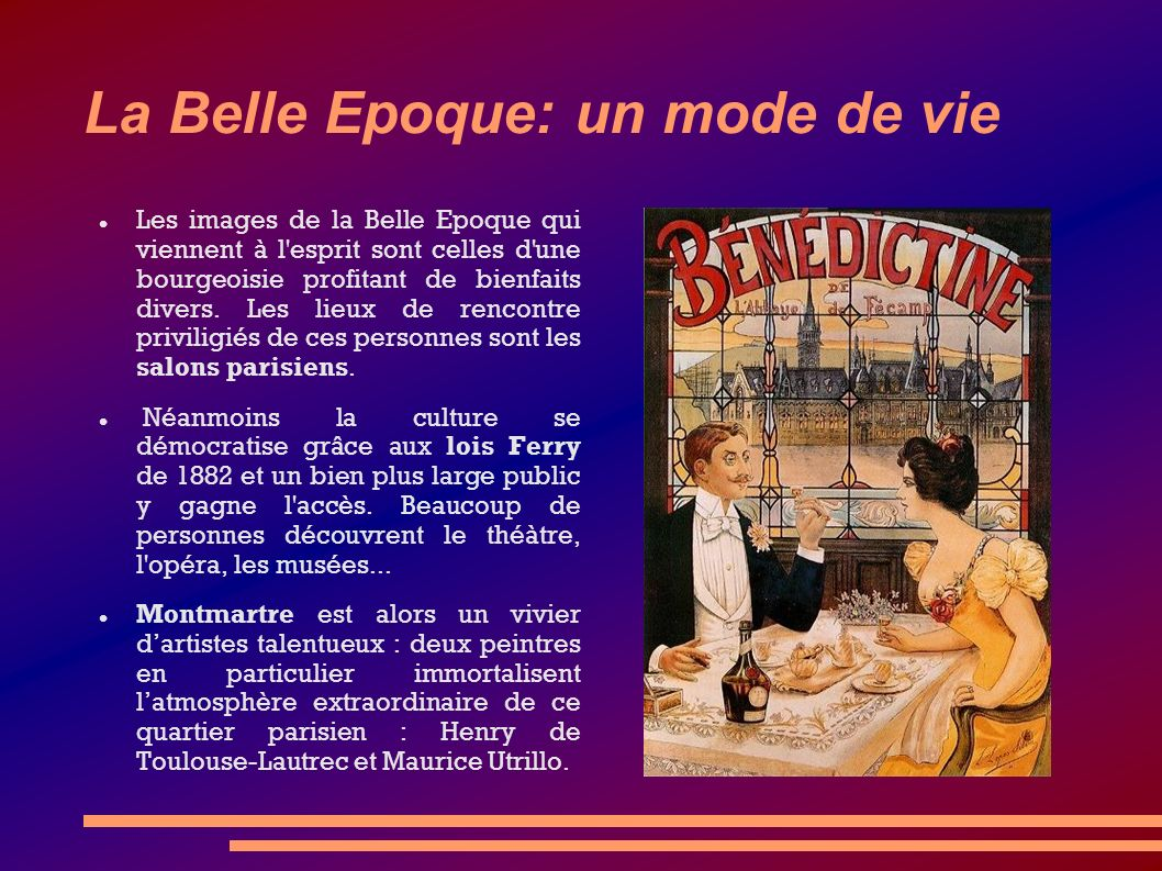 La Belle Epoque: un mode de vie Les images de la Belle Epoque qui viennent à l'esprit sont celles d'une bourgeoisie profitant de bienfaits divers. Les