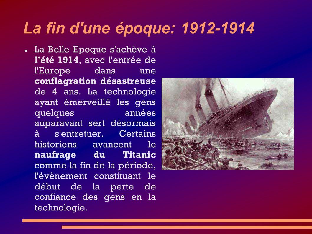La fin d'une époque: 1912-1914 La Belle Epoque s'achève à l'été 1914, avec l'entrée de l'Europe dans une conflagration désastreuse de 4 ans. La techno