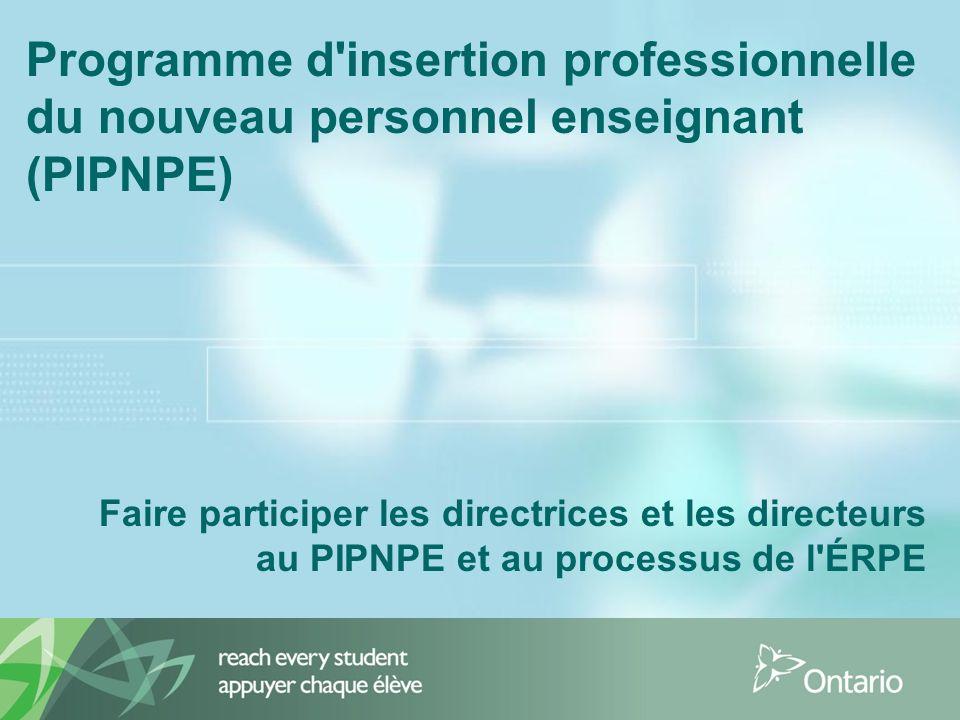Programme d insertion professionnelle du nouveau personnel enseignant (PIPNPE) Faire participer les directrices et les directeurs au PIPNPE et au processus de l ÉRPE