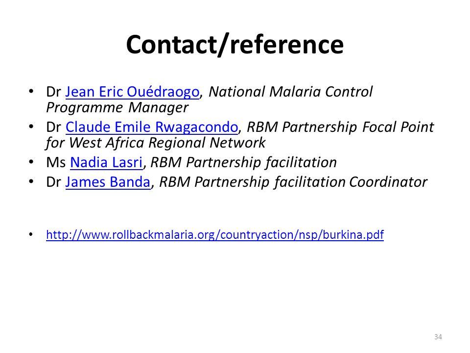 Contact/reference Dr Jean Eric Ouédraogo, National Malaria Control Programme ManagerJean Eric Ouédraogo Dr Claude Emile Rwagacondo, RBM Partnership Fo