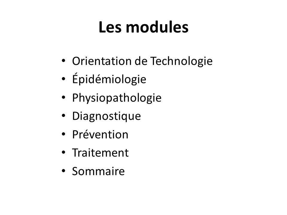 Les modules Orientation de Technologie Épidémiologie Physiopathologie Diagnostique Prévention Traitement Sommaire