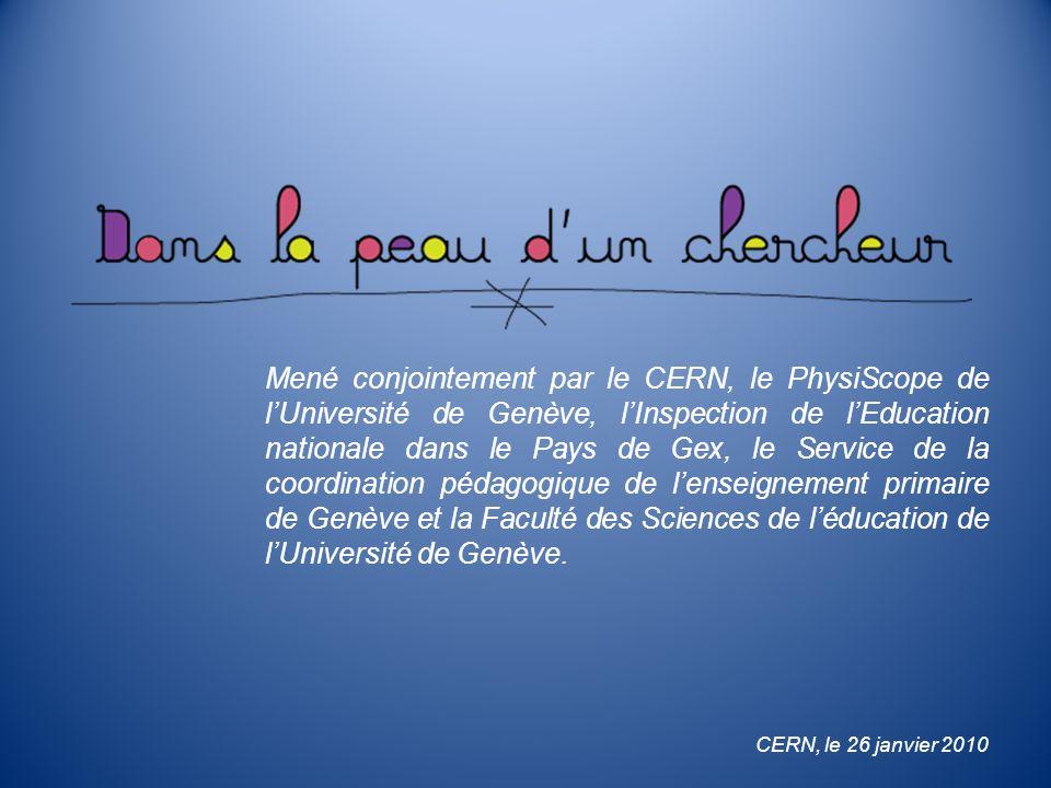Mené conjointement par le CERN, le PhysiScope de lUniversité de Genève, lInspection de lEducation nationale dans le Pays de Gex, le Service de la coordination pédagogique de lenseignement primaire de Genève et la Faculté des Sciences de léducation de lUniversité de Genève.