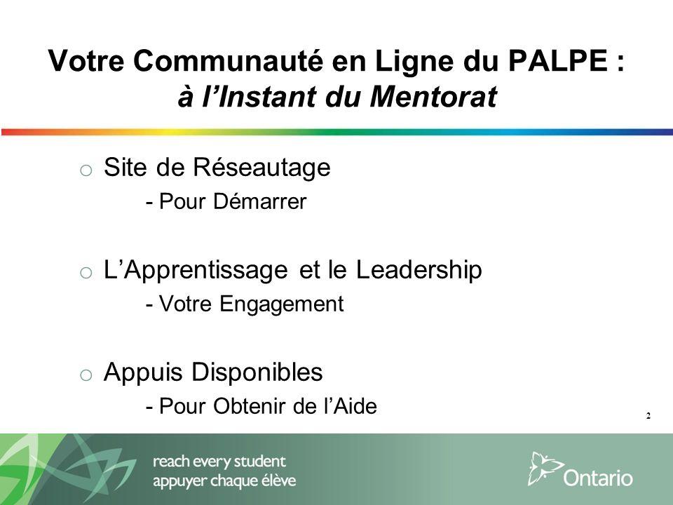 Votre Communauté en Ligne du PALPE : à lInstant du Mentorat o Site de Réseautage - Pour Démarrer o LApprentissage et le Leadership - Votre Engagement