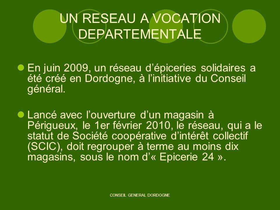 CONSEIL GENERAL DORDOGNE UN RESEAU A VOCATION DEPARTEMENTALE En juin 2009, un réseau dépiceries solidaires a été créé en Dordogne, à linitiative du Co