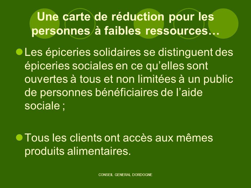 CONSEIL GENERAL DORDOGNE Une carte de réduction pour les personnes à faibles ressources… Les épiceries solidaires se distinguent des épiceries sociale