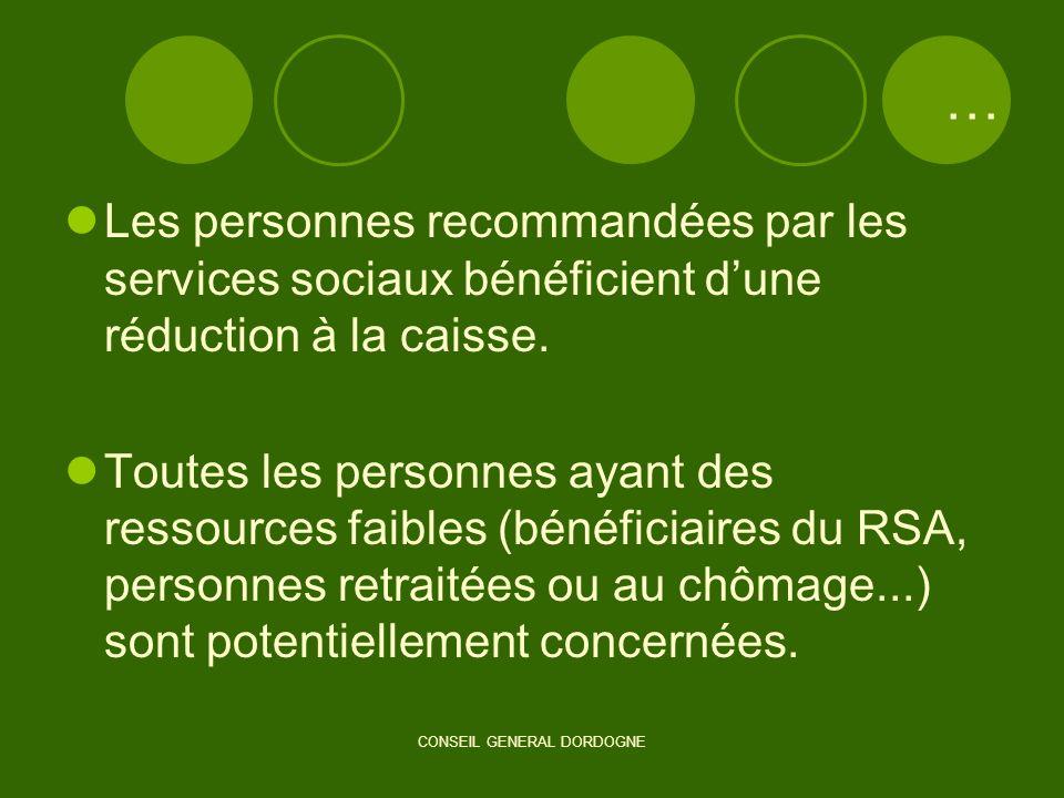 CONSEIL GENERAL DORDOGNE … Les personnes recommandées par les services sociaux bénéficient dune réduction à la caisse. Toutes les personnes ayant des