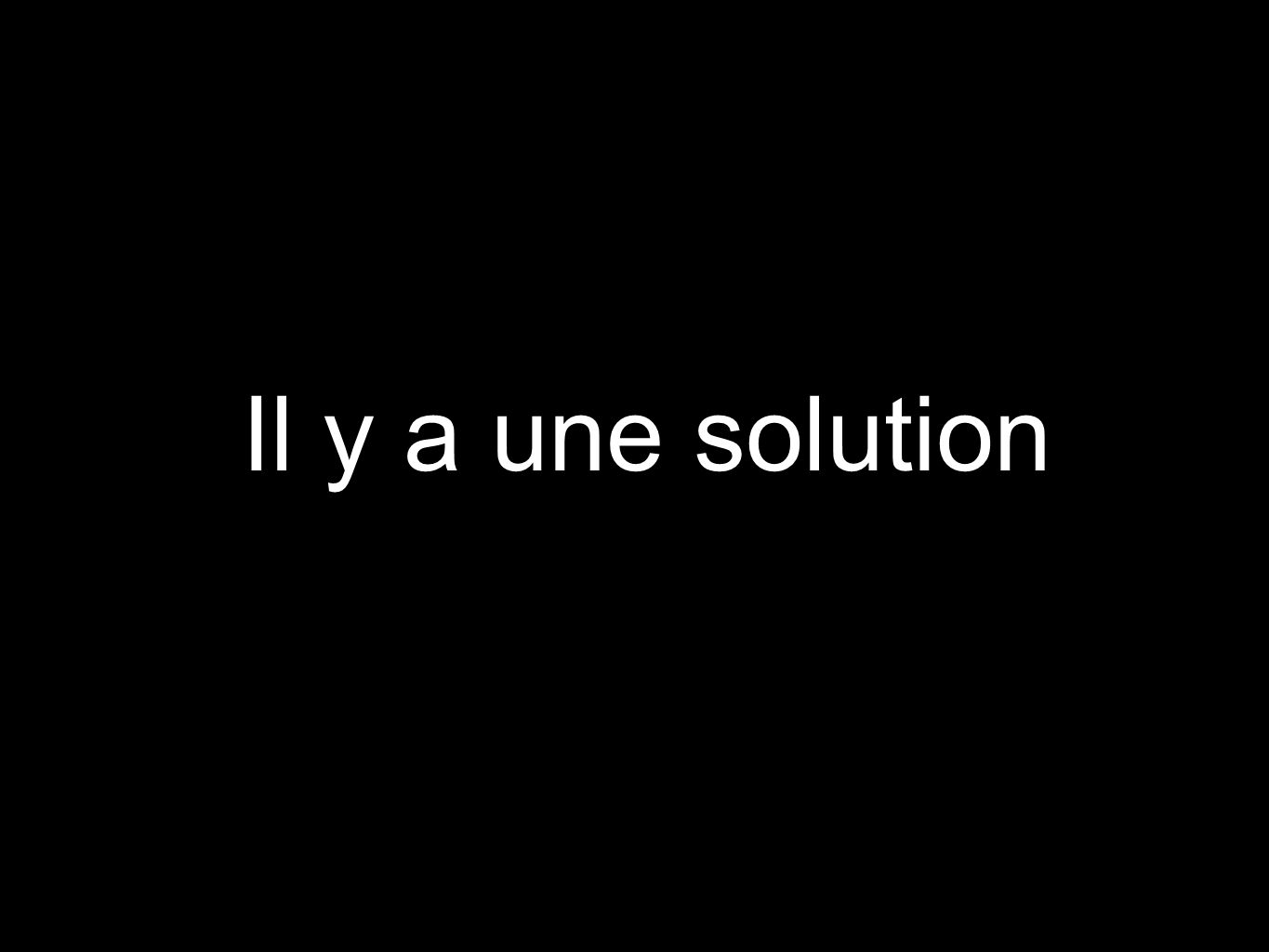 Il y a une solution