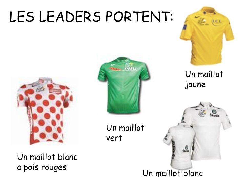 LES LEADERS PORTENT: Un maillot jaune Un maillot vert Un maillot blanc a pois rouges Un maillot blanc