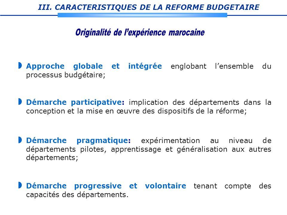 III. CARACTERISTIQUES DE LA REFORME BUDGETAIRE Démarche participative: implication des départements dans la conception et la mise en œuvre des disposi