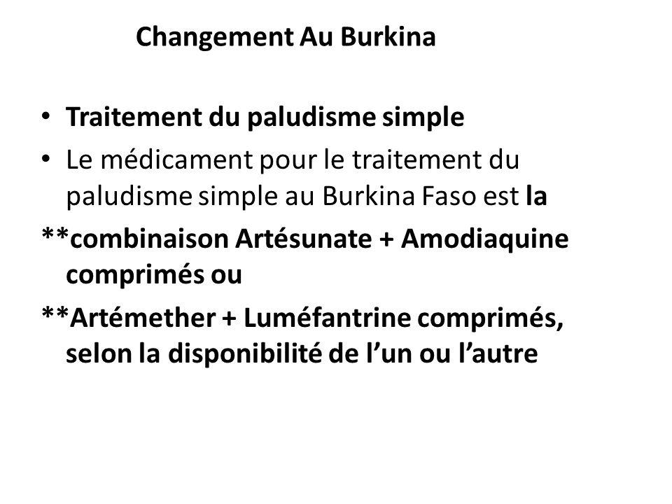 Traitement du paludisme simple Le médicament pour le traitement du paludisme simple au Burkina Faso est la **combinaison Artésunate + Amodiaquine comp
