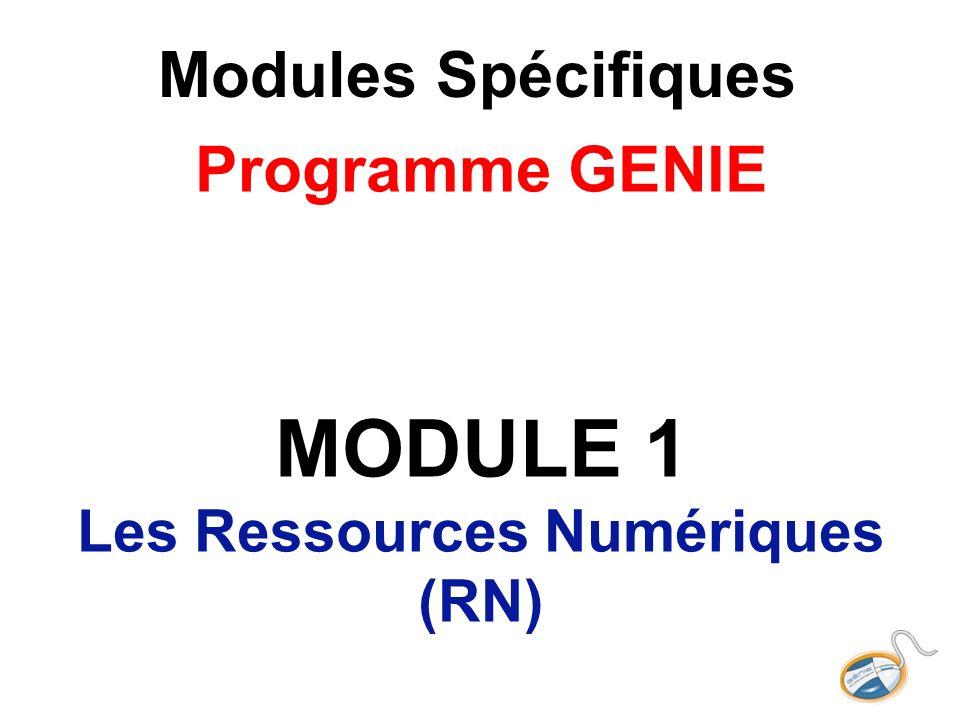 Modules Spécifiques Programme GENIE Atelier 2 Recherche, acquisition et adaptation des Ressources Numériques 3H