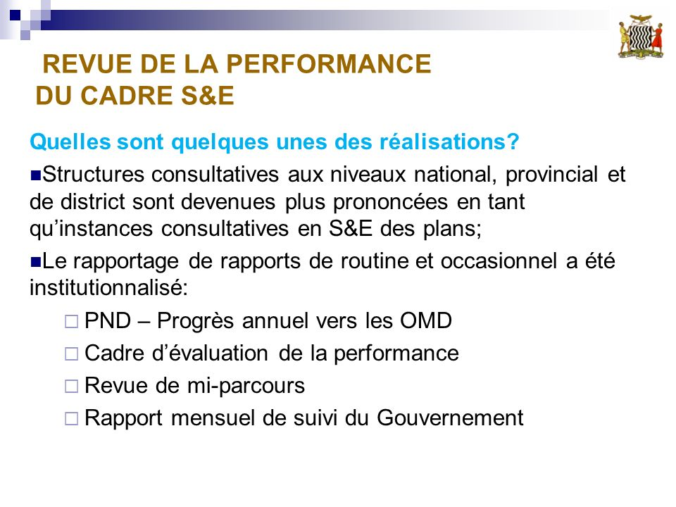 REVUE DE LA PERFORMANCE DU CADRE S&E Quelles sont quelques unes des réalisations? Structures consultatives aux niveaux national, provincial et de dist