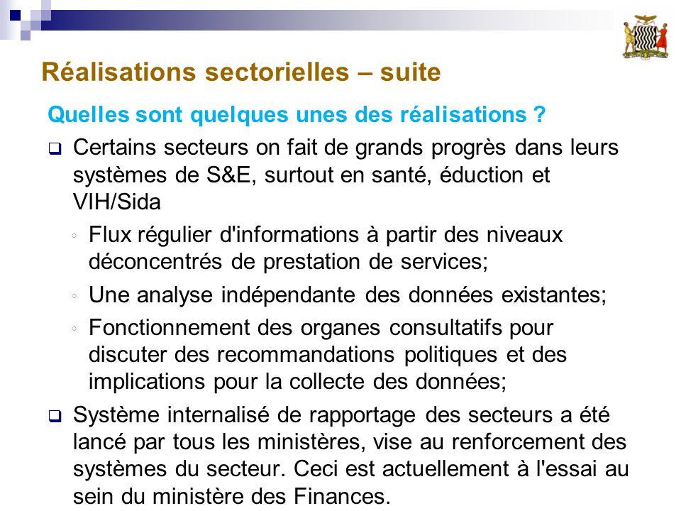 Réalisations sectorielles – suite Quelles sont quelques unes des réalisations ? Certains secteurs on fait de grands progrès dans leurs systèmes de S&E