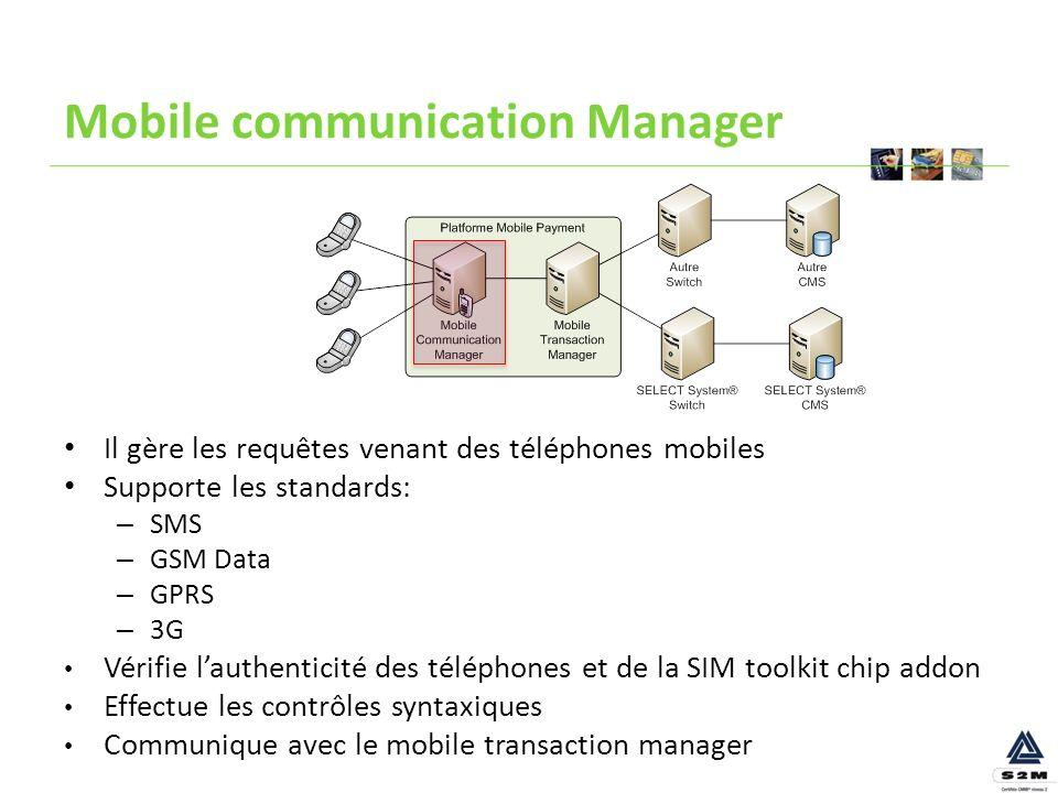 Mobile communication Manager Il gère les requêtes venant des téléphones mobiles Supporte les standards: – SMS – GSM Data – GPRS – 3G Vérifie lauthenti