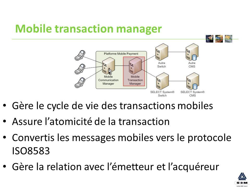 Mobile transaction manager Gère le cycle de vie des transactions mobiles Assure latomicité de la transaction Convertis les messages mobiles vers le pr