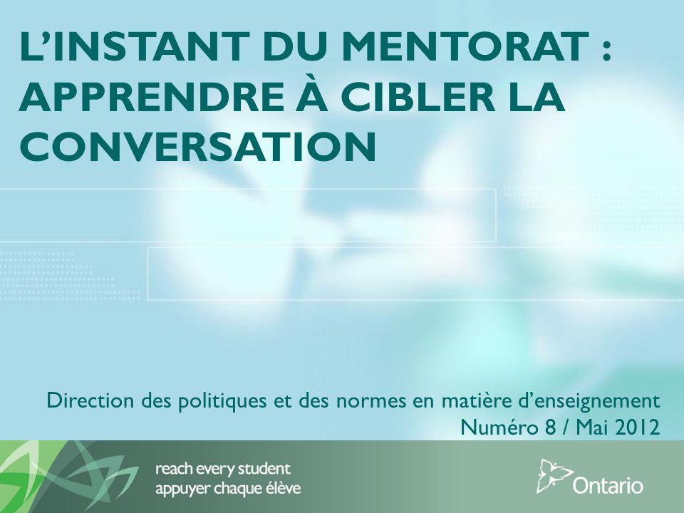 LINSTANT DU MENTORAT : APPRENDRE À CIBLER LA CONVERSATION Direction des politiques et des normes en matière denseignement Numéro 8 / Mai 2012