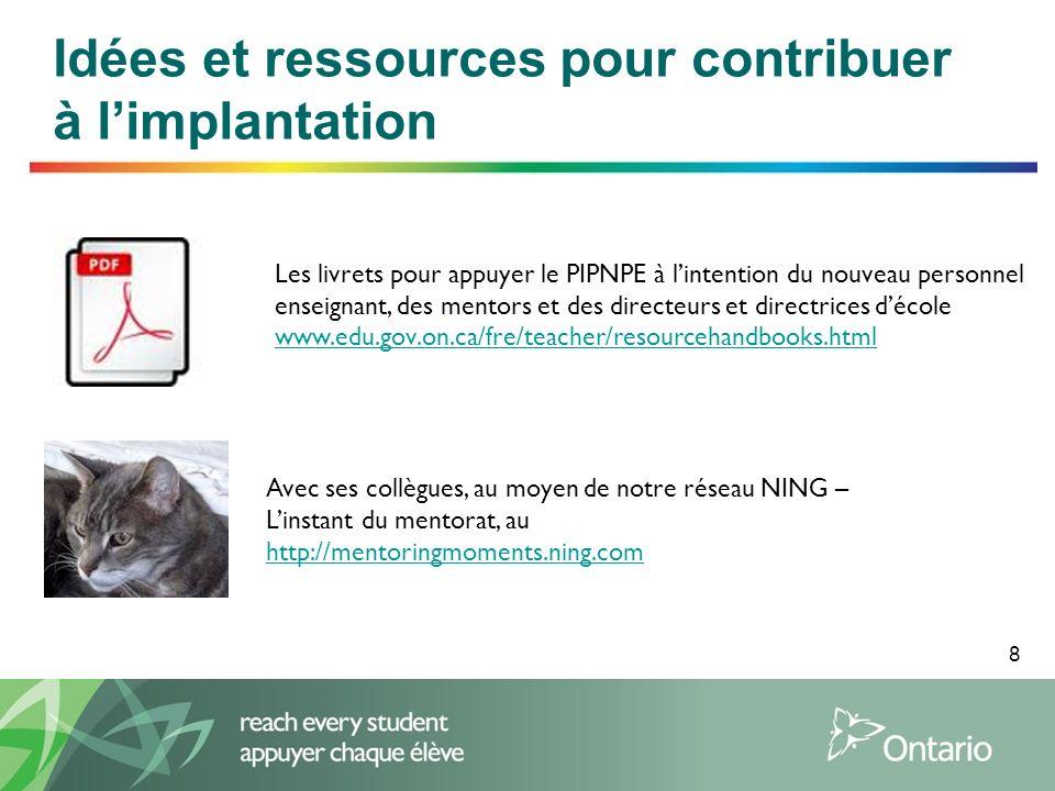 8 Idées et ressources pour contribuer à limplantation Les livrets pour appuyer le PIPNPE à lintention du nouveau personnel enseignant, des mentors et