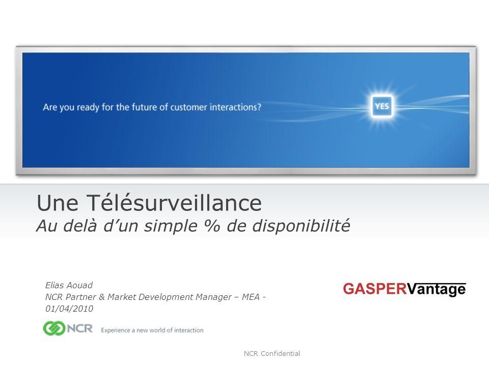 NCR Confidential Une Télésurveillance Au delà dun simple % de disponibilité Elias Aouad NCR Partner & Market Development Manager – MEA - 01/04/2010