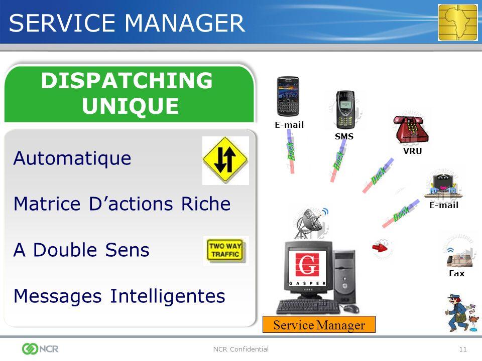 11NCR Confidential DISPATCHING UNIQUE SERVICE MANAGER Automatique Matrice Dactions Riche A Double Sens Messages Intelligentes Service Manager VRU SMS