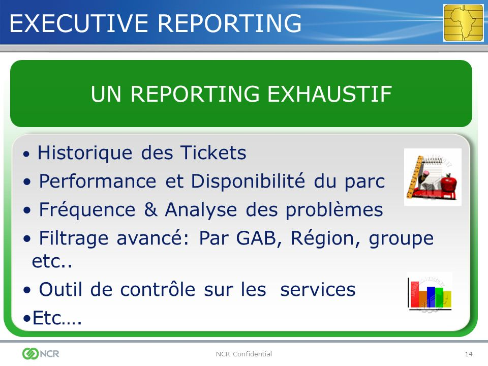 14NCR Confidential Historique des Tickets Performance et Disponibilité du parc Fréquence & Analyse des problèmes Filtrage avancé: Par GAB, Région, gro