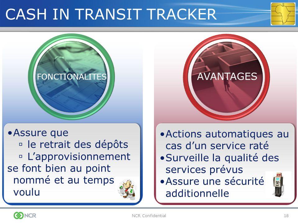 18NCR Confidential CASH IN TRANSIT TRACKER FONCTIONALITES Assure que le retrait des dépôts Lapprovisionnement se font bien au point nommé et au temps