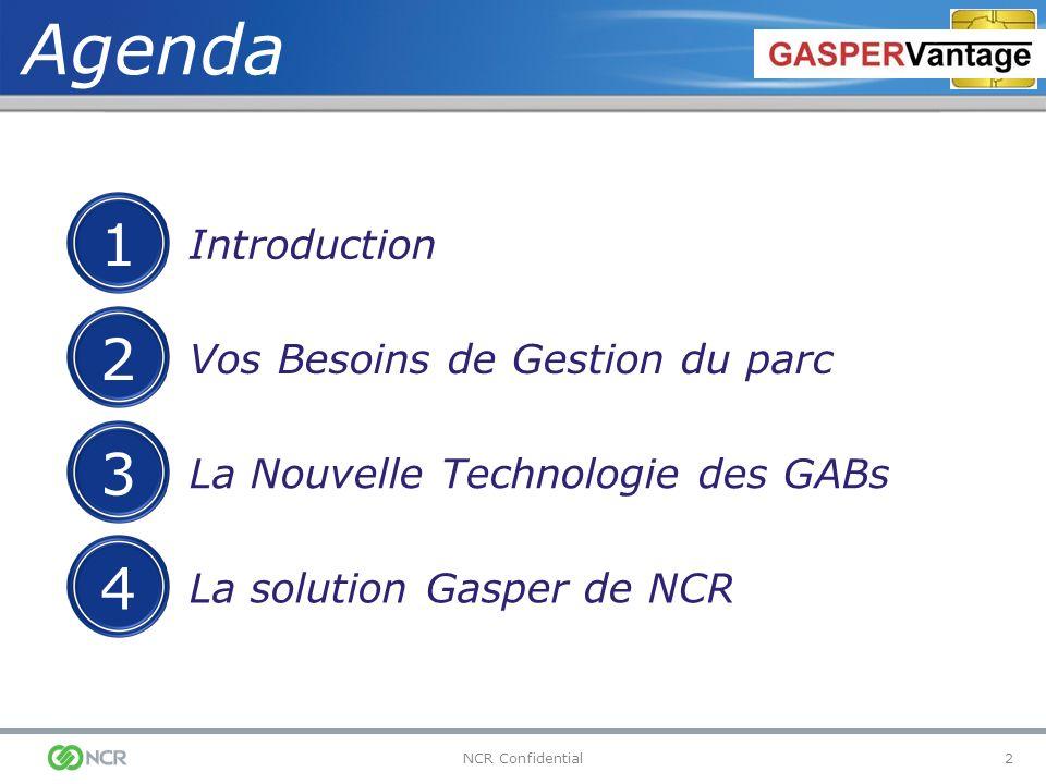 2NCR Confidential Introduction 1 Vos Besoins de Gestion du parc 2 La Nouvelle Technologie des GABs 3 La solution Gasper de NCR 4 Agenda