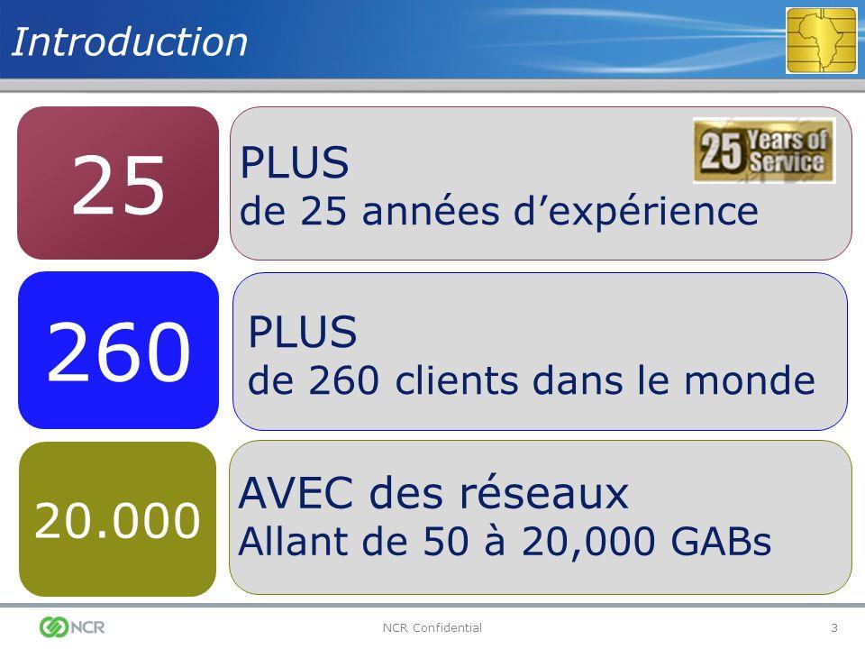 3NCR Confidential 25 PLUS de 25 années dexpérience 260 PLUS de 260 clients dans le monde 20.000 AVEC des réseaux Allant de 50 à 20,000 GABs Introducti