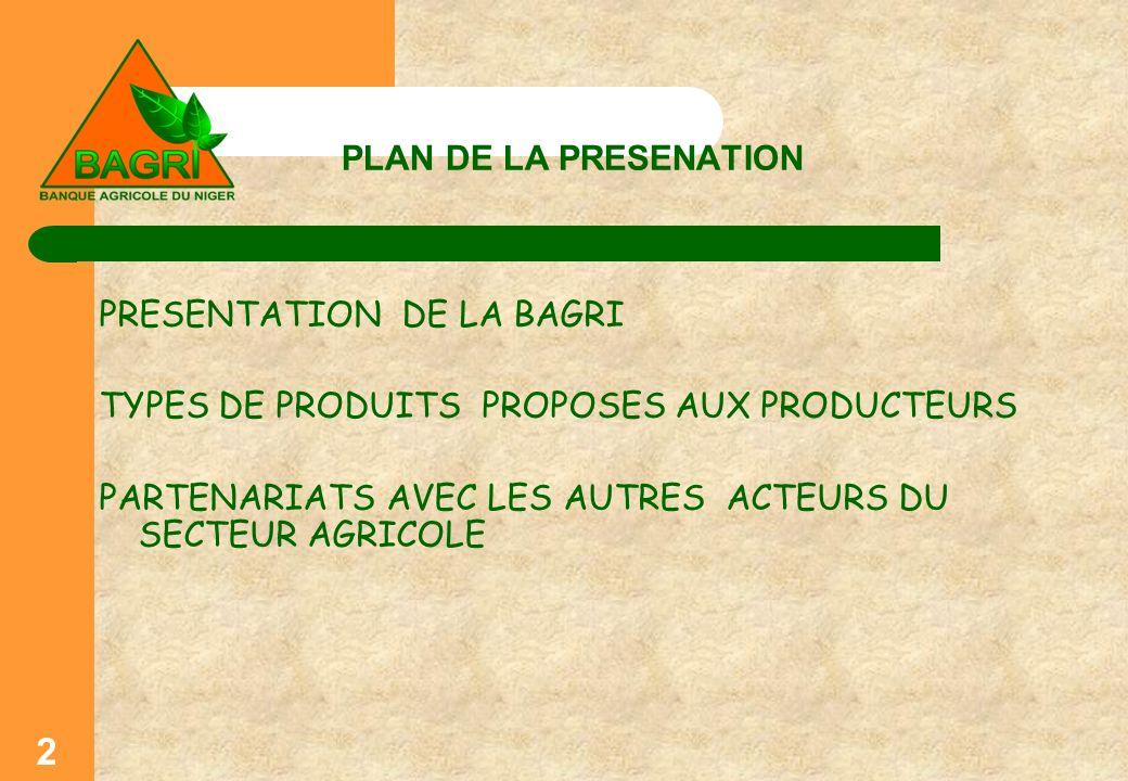 PLAN DE LA PRESENATION PRESENTATION DE LA BAGRI TYPES DE PRODUITS PROPOSES AUX PRODUCTEURS PARTENARIATS AVEC LES AUTRES ACTEURS DU SECTEUR AGRICOLE 2