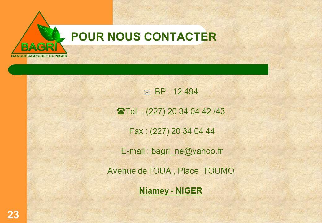 POUR NOUS CONTACTER BP : 12 494 Tél. : (227) 20 34 04 42 /43 Fax : (227) 20 34 04 44 E-mail : bagri_ne@yahoo.fr Avenue de lOUA, Place TOUMO Niamey - N